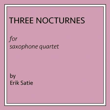 Satie Three Nocturnes for Saxophone Quartet